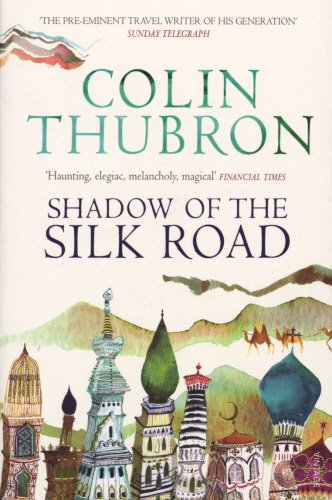 Colin Thubron, 'Shadow of the Silk Road'
